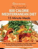 The Essential 800 Calorie Mediterranean Diet 15 Minute Meals  A Quick Start Guide To Weight Loss With Intermittent Fasting And Mediterranean Diet Bene Book PDF