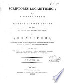 Scriptores Logarithmici  Or  a Collection of Several Curious Tracts on the Nature and Construction of Logarithms  Mentioned in Dr  Hutton s Historical Introduction to His New Edition of Sherwin s Mathematical Tables  Together with Some Tracts on the Binomial Theorem and Other Subjects Connected with the Doctrine of Logarithms  Volume 1     6