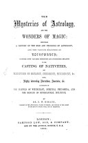 Pdf The Mysteries of Astrology, and the Wonders of Magic: including a history of the rise and progress of Astrology, and the various branches of Necromancy, together with valuable Directions and suggestions relative to the Casting of Nativities, and predictions by Geomancy, chiromancy, Physiognomy