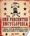 The One Percenter Encyclopedia  : The World of Outlaw Motorcycle Clubs from Abyss Ghosts to Zombies Elite