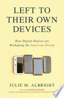 link to Left to their own devices : how digital natives are reshaping the American dream in the TCC library catalog