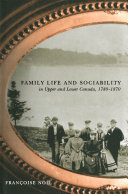 Family Life and Sociability in Upper and Lower Canada  1780 1870