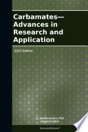Carbamates   Advances in Research and Application  2012 Edition