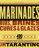 Marinades, Rubs, Brines, Cures and Glazes: 400 Recipes for Poultry, ...