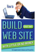 How to Build Your Own Web Site with Little Or No Money: The ...