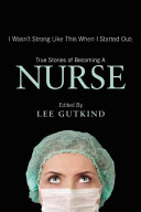 link to I wasn't strong like this when I started out : true stories of becoming a nurse in the TCC library catalog