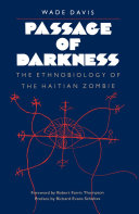 Passage of darkness : the ethnobiology of the Haitian zombie / by Wade Davis