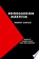 """Heideggerian Marxism"" by Herbert Marcuse, Richard Wolin, John Abromeit"