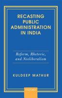 Recasting Public Administration In India