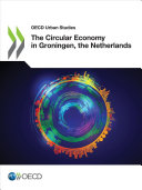 OECD Urban Studies the Circular Economy in Groningen  the Netherlands