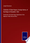 Calendar Of State Papers Foreign Series Of The Reign Of Elizabeth 1562