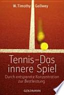 Tennis - das innere Spiel  : durch entspannte Konzentration zur Bestleistung