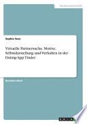 Virtuelle Partnersuche. Motive, Selbstdarstellung und Verhalten in der Dating-App Tinder