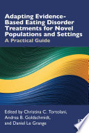 Adapting Evidence Based Eating Disorder Treatments for Novel Populations and Settings Book