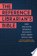 The Reference Librarian S Bible Print And Digital Reference Resources Every Library Should Own