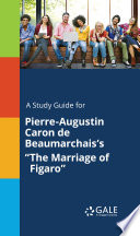 A Study Guide for Pierre Augustin Caron de Beaumarchais s  The Marriage of Figaro