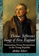 Thomas Jefferson's Image of New England: Nationalism Versus ...
