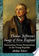 Thomas Jefferson  s Image of New England Book PDF