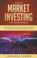 Stock Market Investing For Beginners Learn Strategies To Profit In Stock Trading  Day Trading And Generate Passive Income