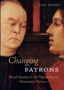 Changing Patrons  Social Identity and the Visual Arts in Renaissance Florence
