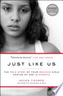 """""""Just Like Us: The True Story of Four Mexican Girls Coming of Age in America"""" by Helen Thorpe"""