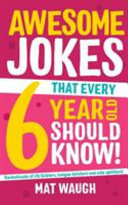 Awesome Jokes that Every 6 Year Old Should Know