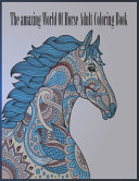 The Amazing World of Horse Adult Coloring Book