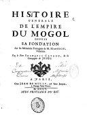 Histoire générale de l'empire du Mogol depuis sa fondation sur les Mémoires portugais de Manouchi, par le P. Fr. Catrou