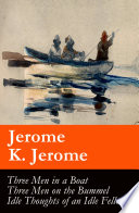 Read Online Three Men in a Boat (illustrated) + Three Men on the Bummel + Idle Thoughts of an Idle Fellow: The best of Jerome K. Jerome For Free