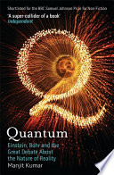 Quantum  : Einstein, Bohr and the Great Debate About the Nature of Reality