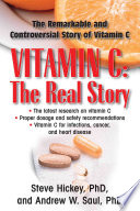 """Vitamin C: The Real Story: the Remarkable and Controversial Healing Factor"" by Steve Hickey, Andrew W. Saul"