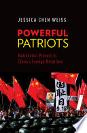 Powerful Patriots  : Nationalist Protest in China's Foreign Relations