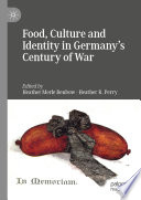 Food  Culture and Identity in Germany s Century of War Book