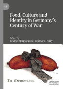 Food  Culture and Identity in Germany s Century of War