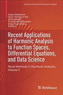 Cover image of Recent Applications of Harmonic Analysis to Function Spaces, Differential Equations, and Data Science : Novel Methods in Harmonic Analysis, Volume 2