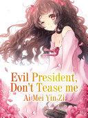 Evil President, Don't Tease me