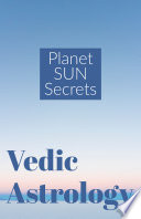 """Planet SUN Secrets: Vedic Astrology"" by Saket Shah"