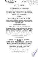 Catalogue of a Valuable Collection of Works on the Game of Chess  Formed by George Walker Esq