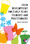 """""""Child Development for Early Years Students and Practitioners"""" by Sally Neaum"""