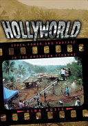 Hollyworld : Space, Power, and Fantasy in the American Economy