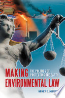 Making Environmental Law  The Politics of Protecting the Earth