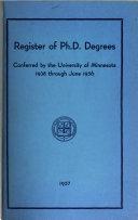 Register Of Ph D Degrees Conferred By The University Of Minnesota 1938 June 1956