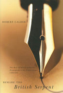 Beware the British serpent : the role of writers in British propaganda in the United States, 1939-1945 / Robert Calder