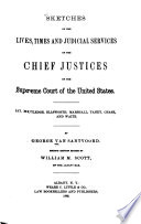 Sketches of the Lives, Times and Judicial Services of the Chief Justices of the Supreme Court of the United States