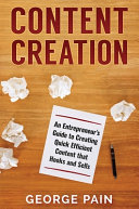 Content Creation  An Entrepreneur s Guide to Creating Quick Efficient Content that Hooks and Sells