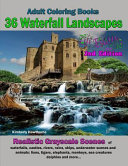 Adult Coloring Books 36 Waterfall Landscapes  Realistic Original Scenes of Waterfalls  Castles  Rivers  Ruins  Ships  Underwater Scenes  and Animals