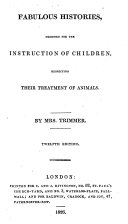 Fabulous histories  designed for the instruction of children  respecting their treatment of animals