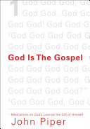 God Is the Gospel (Paperback Edition): Meditations on God's Love as the Gift of Himself
