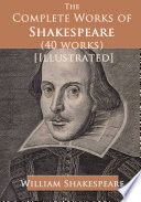 """""""The Complete Works of Shakespeare (40 Works)"""" by William Shakespeare"""