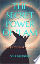 THE SECRET POWER OF  I AM